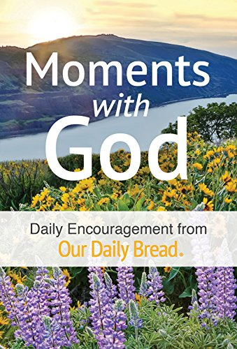 Moments with God: Daily Encouragement from Our Daily Bread
