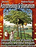 Astrotheology and Shamanism: Unveiling the Law of Duality in Christianity and other Religions