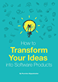 How to Transform Your Ideas into Software Products: A step-by-step guide for validating your ideas and bringing them to life! (English Edition)
