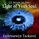 22 Steps to the Light of Your Soul Audiobook by Embrosewyn Tazkuvel Narrated by Reid Kerr