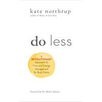 Do Less: A Revolutionary Approach to Time and Energy Management for Busy Moms
