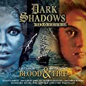 Dark Shadows - Blood & Fire: A 50th Anniversary Special Performance by Roy Gill Narrated by Lara Parker, Kathryn Leigh Scott, Mitchell Ryan, Nancy Barrett, Jerry Lacy, John Karlen, Joanna Going