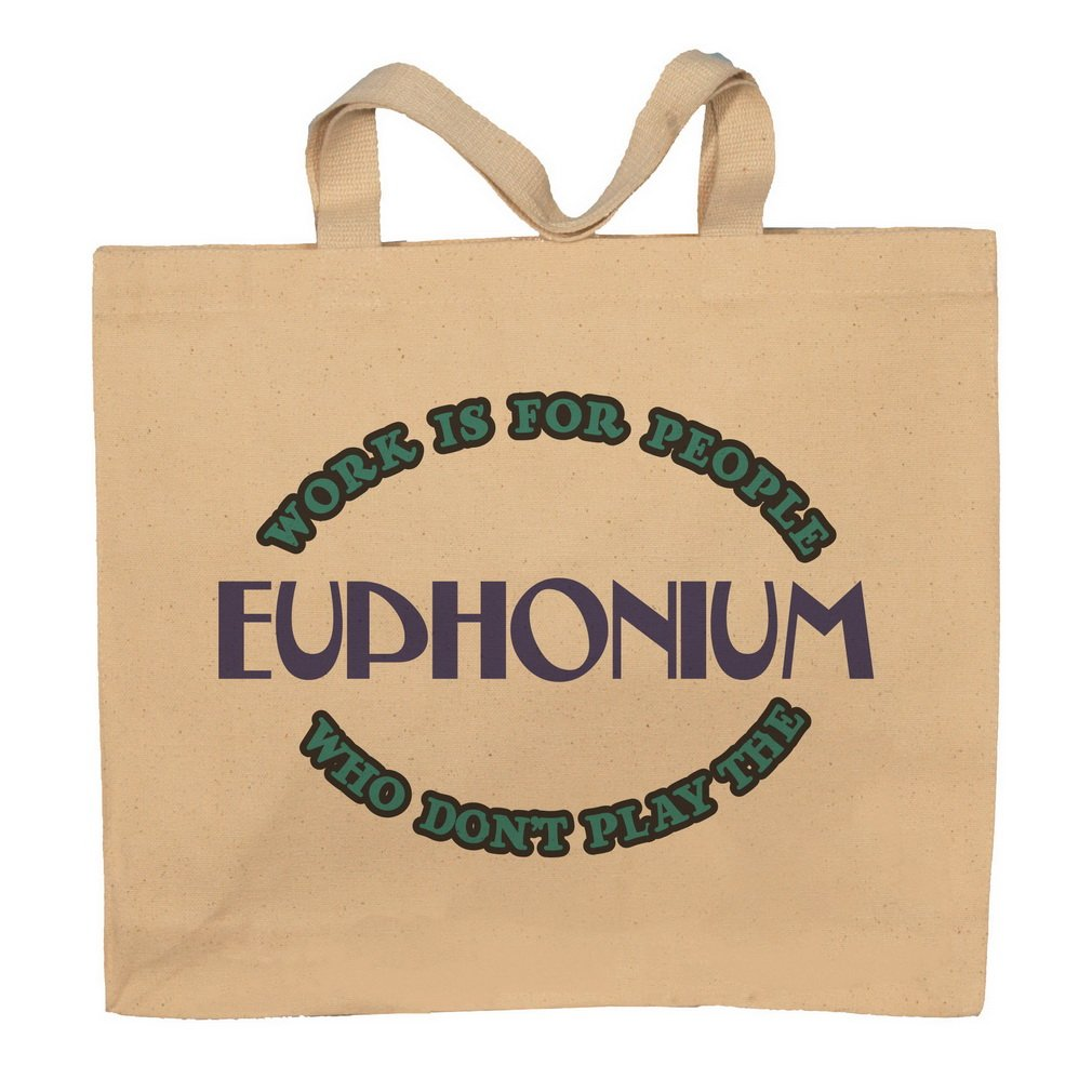 Work Is For People Who Don't Play The Euphonium Totebag Bag