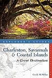 Explorer's Guide Charleston, Savannah & Coastal Islands: A Great Destination (Eighth Edition)  (Explorer's Great Destinations)