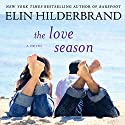 The Love Season Audiobook by Elin Hilderbrand Narrated by Christina Delaine