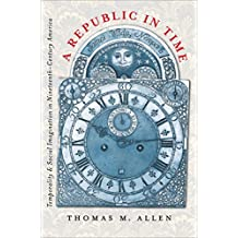 A Republic in Time: Temporality and Social Imagination in Nineteenth-Century America