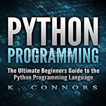 Python Programming: The Ultimate Beginners Guide to the Python Programming Language Audiobook by K. Connors Narrated by Stephen Strader, The Voice Ranger