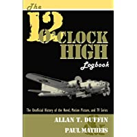 The 12 O'Clock High Logbook: The Unofficial History of the Novel, Motion Picture, and TV Series