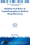 Multifaceted Roles of Crystallography in Modern Drug Discovery (NATO Science for Peace and Security Series A: Chemistry and Biology)