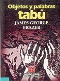 Objetos y Palabras Tabu, James George Frazer, 9681650492