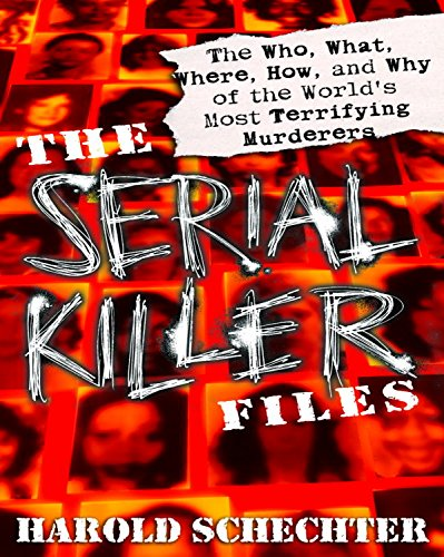 The Serial Killer Files: The Who, What, Where, How, and Why of the World's Most Terrifying Murderers cover