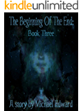 The Beginning Of The End: Book Three (The T.B.O.T.E. Series 3)