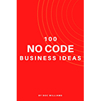 100 No Code Business Ideas: Get Started with No Code Today!