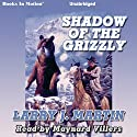Shadow of the Grizzly Audiobook by Larry J. Martin Narrated by Maynard Villers