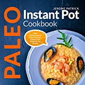 Paleo Instant Pot Cookbook: Paleo Diet Recipes for Your Pressure Cooker, Lose Weight & Get Healthy (Nutrition Facts, Breakfast, Lunch, Dinner)