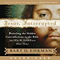 Jesus, Interrupted: Revealing the Hidden Contradictions in the Bible Audiobook by Bart D. Ehrman Narrated by Jason Culp