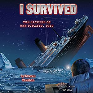 I Survived the Sinking of the Titanic, 1912: I Survived, Book 1 Audiobook by Lauren Tarshis Narrated by Lauren Fortgang