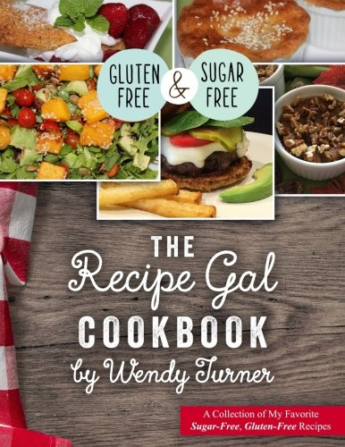 The Recipe Gal Cookbook: A Collection Of My Favorite Sugar-Free, Gluten-Free Recipes by Ruby Rock Books