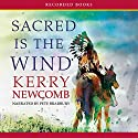 Sacred Is the Wind Audiobook by Kerry Newcomb Narrated by Pete Bradbury
