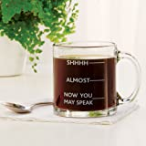 Shhh, Almost, Now You May Speak - Funny Glass Coffee Mug