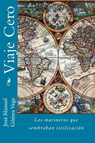 Viaje Cero: Los marineros que sembraban civilización (Spanish Edition)