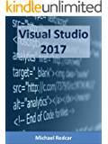 VISUAL STUDIO 2017: A complete walkthrough from novice to expert