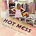 Hot Mess: Tragic Love Series, Book 1 | Madeline A. Rosenberg