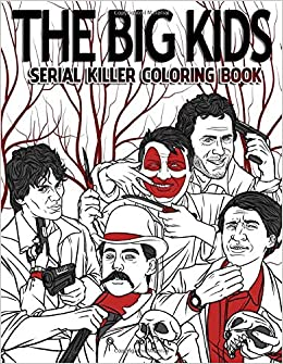 The Big Kids Coloring Book Serial Killer Coloring Book For Adults Full Of Famous Serial Killers True Crime Gifts Freeze Opal 9798639134494 Amazon Com Books