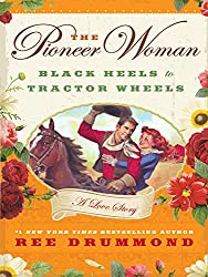 The Pioneer Woman: Black Heels to Tractor Wheels - A Love Story