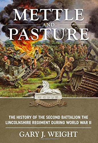 Download Mettle and Pasture: The History of the Second Battalion the Lincolnshire Regiment during World War II ebook