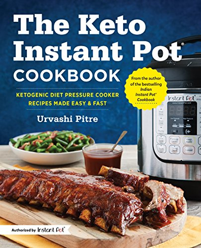 The Keto Instant Pot® Cookbook: Ketogenic Diet Pressure Cooker Recipes Made Easy and Fast