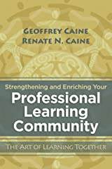 Strengthening and Enriching Your Professional Learning Community: The Art of Learning Together Kindle Edition