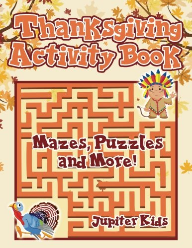 Thanksgiving Activity Book : Mazes, Puzzles and More!