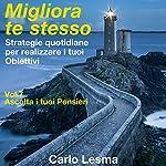Ascolta i tuoi pensieri: Strategie quotidiane per realizzare i tuoi obiettivi (Migliora te stesso 7) | Carlo Lesma