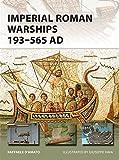 Imperial Roman Warships 193–565 AD (New Vanguard)