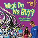 What Do We Buy?: A Look at Goods and Services | Robin Nelson