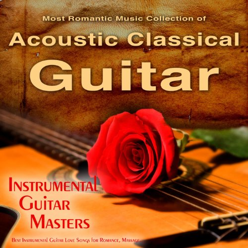 The Most Romantic Music Collection of Acoustic Classical Guitar, Best Instrumental Guitar Love Songs for Romance, Massage... (Best Latin Guitar Music)