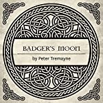Badger's Moon: A Sister Fidelma Mystery of Ancient Ireland | Peter Tremayne