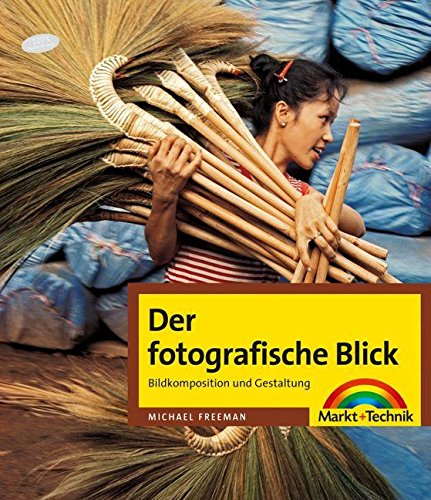 Der fotografische Blick - Bildkomposition und Gestaltung (Digital fotografieren)