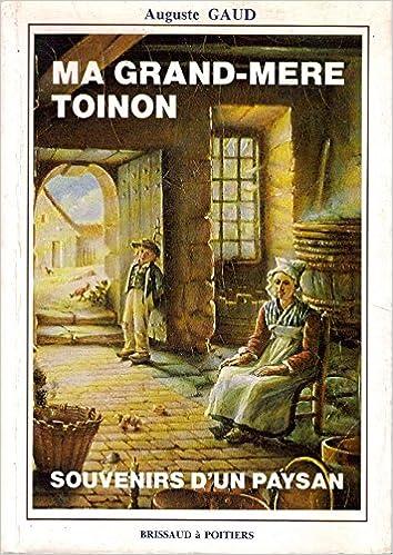 Ma Grand Mere Toinon Souvenirs D Un Paysan Auguste Gaud 9782902170661 Amazon Com Books