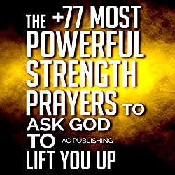 The +77 Most Powerful Strength Prayers to Ask God to Lift You Up
