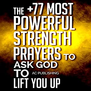 The +77 Most Powerful Strength Prayers to Ask God to Lift You Up Audiobook