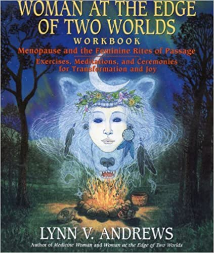 Woman at the Edge of Two Worlds Workbook: Menopause and the Feminine Rites of Passage : Exercises, Meditations, and Ceremonies for Transformation an by Lynn V. Andrews (1994-10-03)