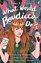 What Would Boudicca Do?: Everyday Problems Solved by History's Most Remarkable Women