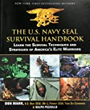 The U.S. Navy SEAL Survival Handbook: Learn the Survival Techniques and Strategies of Americas Elite Warriors (US Army Survival)