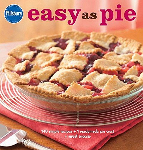 Pillsbury Easy as Pie: 140 Simple Recipes + 1 Readymade Pie Crust = Sweet Success (Pillsbury Cooking) by Pillsbury Editors