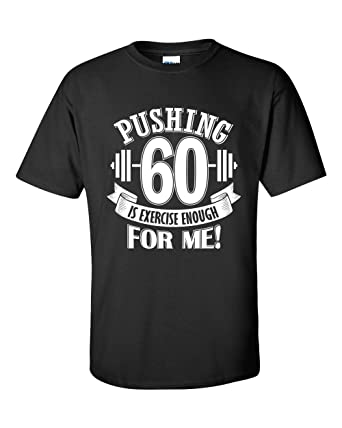 Pushing 60 Is Exercise Enough For Me Funny T Shirt Birthday Gift Idea