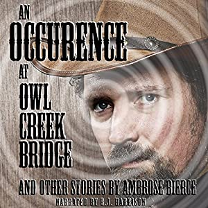 An Occurrence at Owl Creek Bridge and Other Tales [Classic Tales Edition] Audiobook