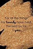img - for For All The Things My Hands Have Held, The Best By Far Is You: Blank Lined Notebook Journal Diary Composition Notepad 120 Pages 6x9 Paperback Mother Grandmother Black Gold book / textbook / text book