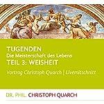 Weisheit (Tugenden - Die Meisterschaft des Lebens 3) | Christoph Quarch